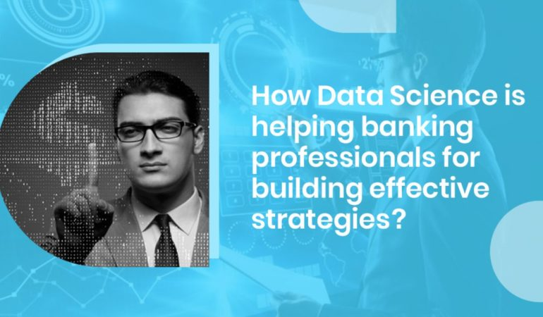 How data science is useful for banking professionals?