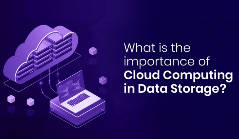Why should you know the importance of Cloud Computing in Data Storage?